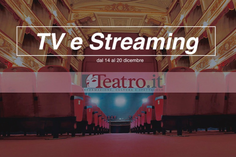 Teatro in Tv e streaming: gli spettacoli della settimana dal 14 al 20 dicembre