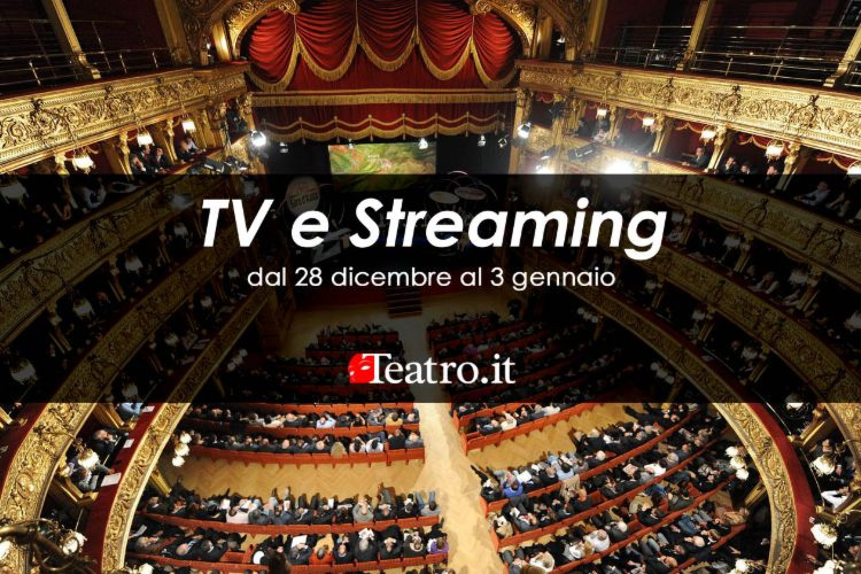Teatro in Tv e streaming: gli spettacoli della settimana dal 28 dicembre al 3 gennaio