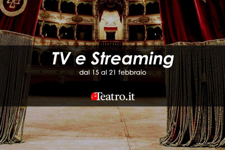 Teatro in Tv e streaming: gli spettacoli della settimana dal 15 al 21 febbraio 2021