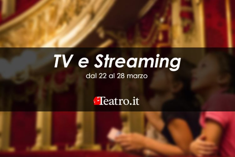 Teatro in Tv e streaming: gli spettacoli della settimana dal 22 al 28 marzo 2021
