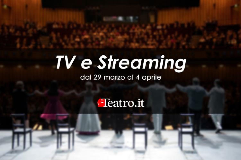 Teatro in Tv e streaming: gli spettacoli della settimana dal 29 marzo al 4 aprile 2021