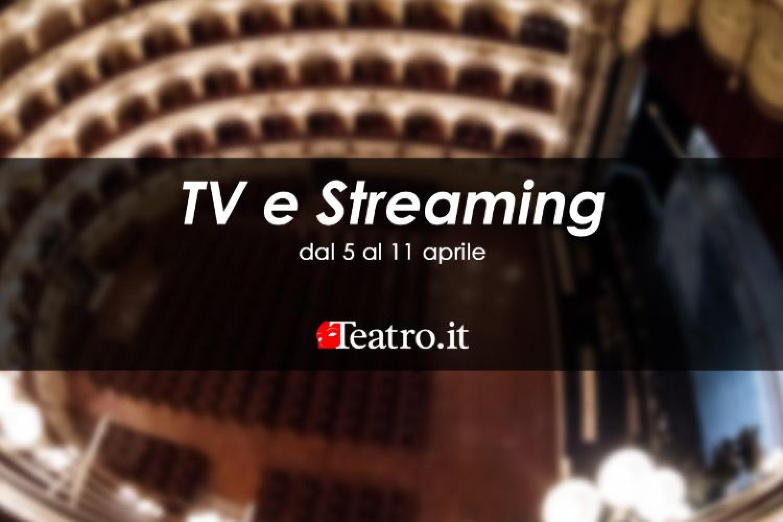 Teatro in Tv e streaming: gli spettacoli della settimana dal 5 all'11 aprile 2021