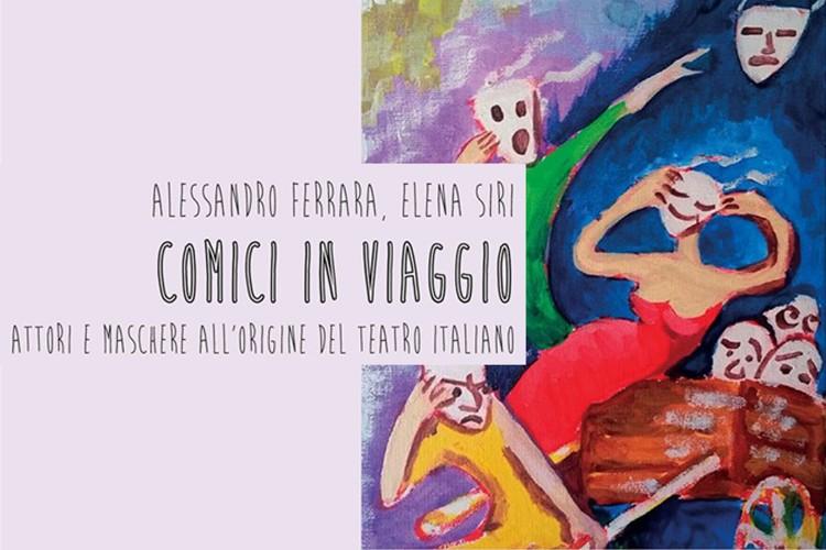 COMICI IN VIAGGIO: Gli attori e La Commedia dell'Arte